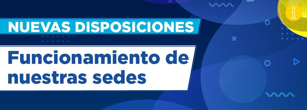 COMUNICADO: FUNCIONAMIENTO DE NUESTRAS SEDES - NUEVAS RESTRICCIONES