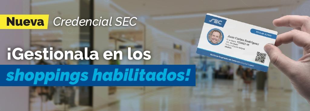 NUEVA CREDENCIAL SEC:  ¡GESTIONALA EN LOS SHOPPINGS HABILITADOS!
